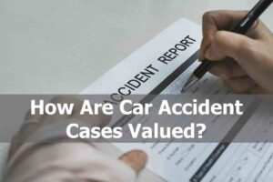 How are car accident cases valued?